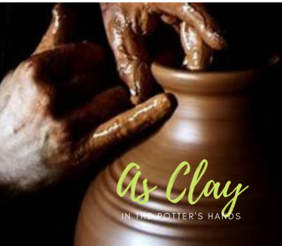 As Clay in the Potter's Hands